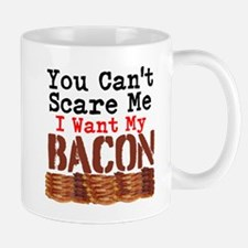 You Cant Scare Me I Want My Bacon Mugs