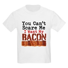 You Cant Scare Me I Want My Bacon T-Shirt