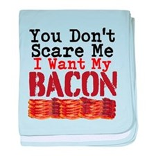 You Dont Scare Me I Want My Bacon baby blanket