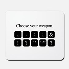 Choose Your Weapon (punctuation) Mousepad