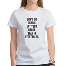 Dont Do School Eat Your Drugs Stay In Vegetables T