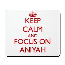 Keep Calm and focus on Aniyah Mousepad