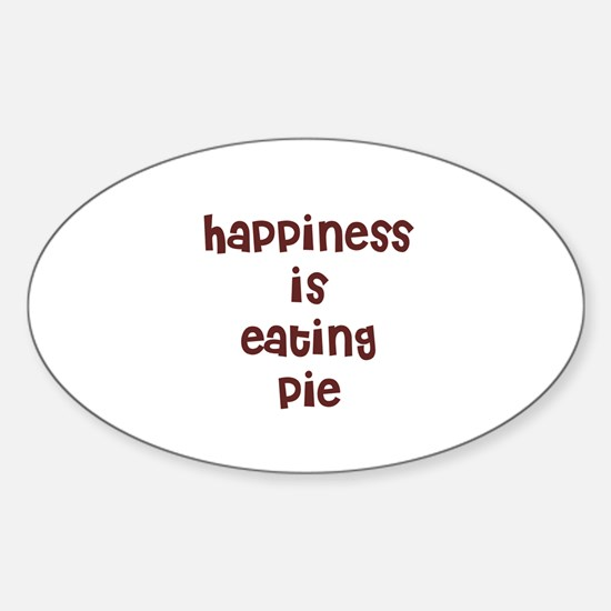 happiness is eating pie Oval Decal