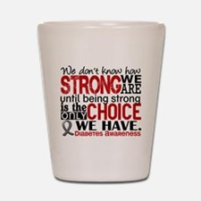 Diabetes How Strong We Are Shot Glass