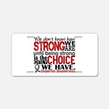 Diabetes How Strong We Are Aluminum License Plate