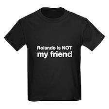 Rolando Is NOT My Friend T