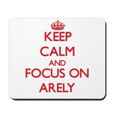Keep Calm and focus on Arely Mousepad