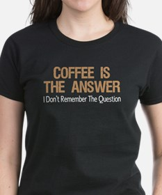 Coffee Is The Answer T-Shirt