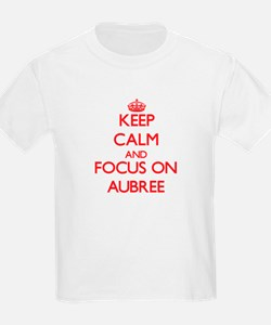 Keep Calm and focus on Aubree T-Shirt
