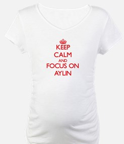 Keep Calm and focus on Aylin Shirt