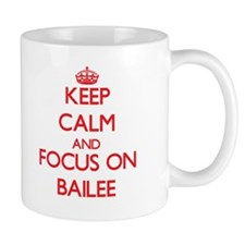 Keep Calm and focus on Bailee Mugs