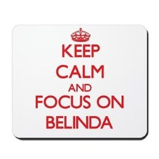 Keep Calm and focus on Belinda Mousepad