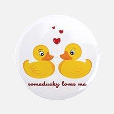 "Someducky Loves Me 3.5"" Button"