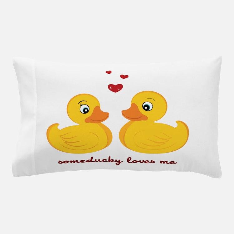 Someducky Loves Me Pillow Case