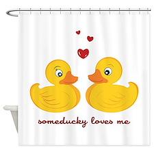Someducky Loves Me Shower Curtain