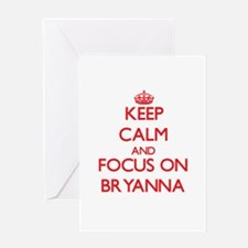 Keep Calm and focus on Bryanna Greeting Cards