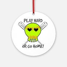 Play Hard or Go Home - Softball Ornament (Round)