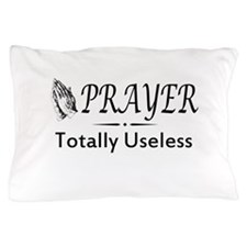 Prayer totally useless Pillow Case