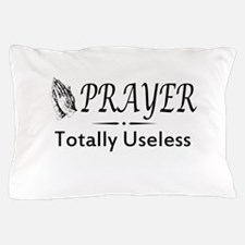 Prayer totally useless Pillow Case