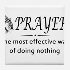 Prayer effective way of doing nothing Tile Coaster
