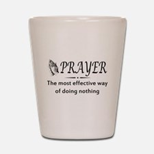 Prayer effective way of doing nothing Shot Glass