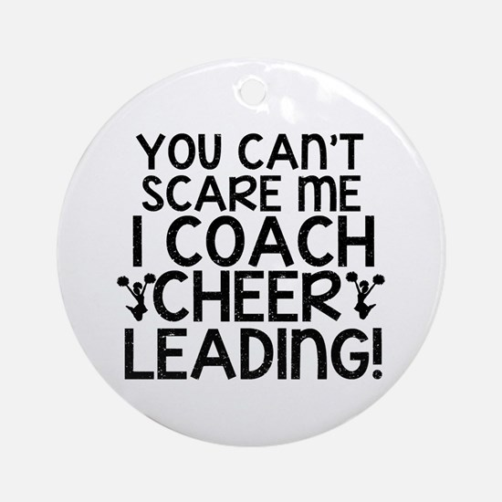 You Cant Scare Me, Cheer Coach Ornament (Round)