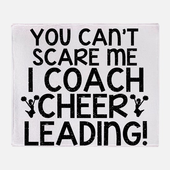 You Cant Scare Me, Cheer Coach Throw Blanket