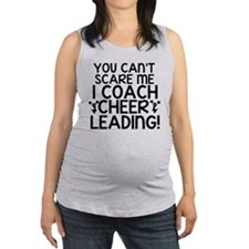 You Cant Scare Me, Cheer Coach Maternity Tank Top