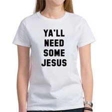 Need Jesus T-Shirt