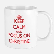 Keep Calm and focus on Christine Mugs