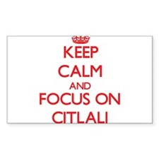 Keep Calm and focus on Citlali Decal