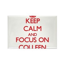 Keep Calm and focus on Colleen Magnets