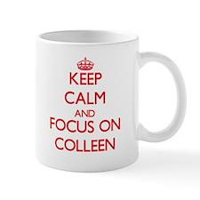 Keep Calm and focus on Colleen Mugs