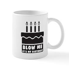 Blow Me Its My Birthday Mugs