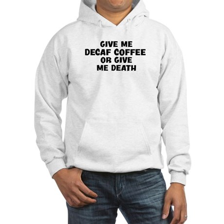 Give me Decaf Coffee Hooded Sweatshirt