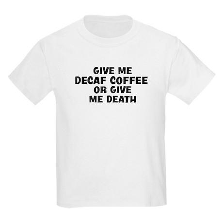 Give me Decaf Coffee Kids Light T-Shirt