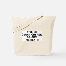 Give me Decaf Coffee Tote Bag