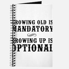 Growing Old Is Mandatory, Growing Up Is Optional J