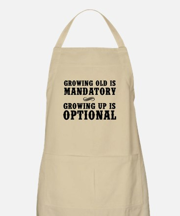 Growing Old Is Mandatory, Growing Up Is Optional A