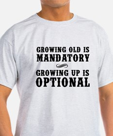 Growing Old Is Mandatory, Growing Up Is Optional T