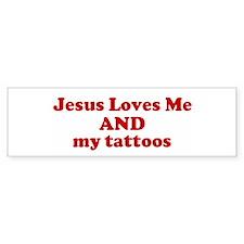 Jesus Loves Me AND my tatto Bumper Bumper Sticker