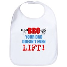 Bro Your Dad Doesnt Even Lift Bib