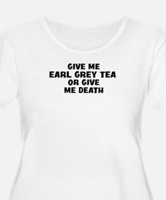 Give me Earl Grey Tea T-Shirt