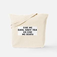 Give me Earl Grey Tea Tote Bag