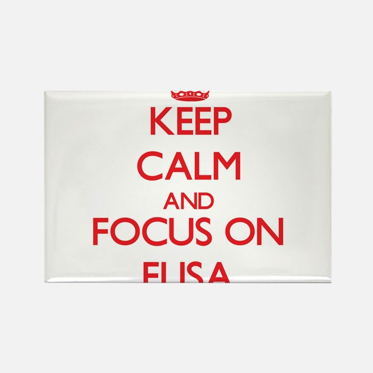 Keep Calm and focus on Elisa Magnets