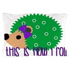 Love Hedgehogs How I Roll Pillow Case