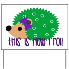 Love Hedgehogs How I Roll Yard Sign
