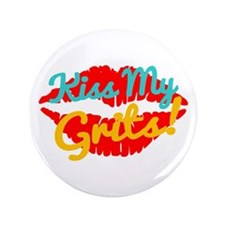 """Kiss My Grits! 3.5"""" Button"""