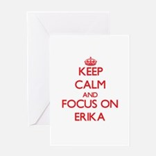 Keep Calm and focus on Erika Greeting Cards