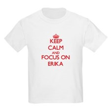 Keep Calm and focus on Erika T-Shirt